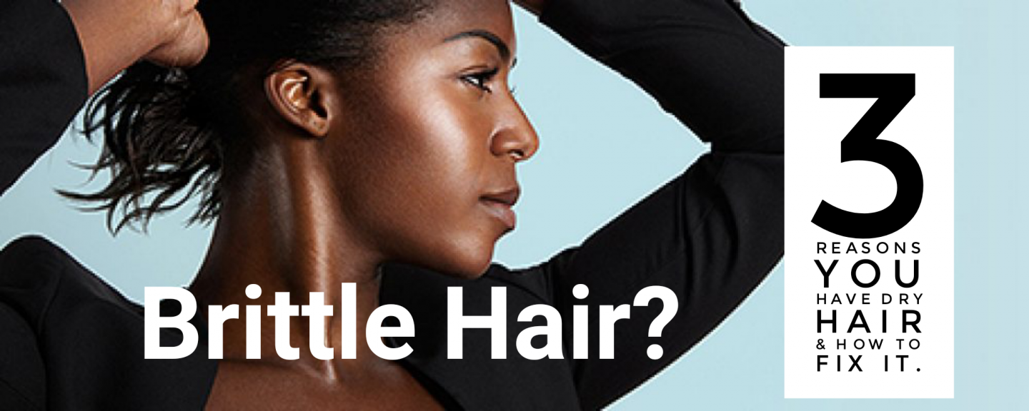 Tired of brittle hair or dry hair? Time to get to the root of the problem and fix it. Here's the top three reasons why this is happening and how to stop it.