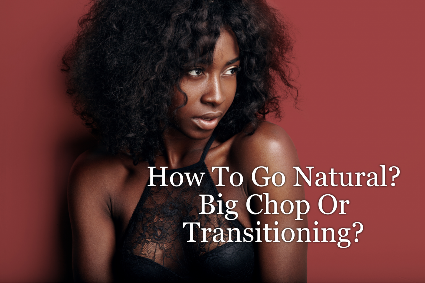 How To Go Natural? Big Chop Or Transitioning? There Is More Way! We break down the tips and tricks to going natural the right ways.