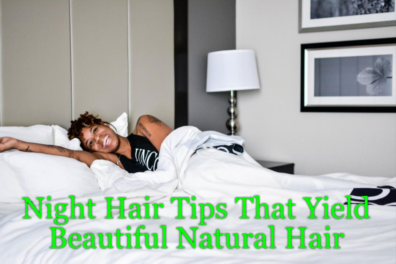 Night Hair Tips That Yield Beautiful Natural Hair